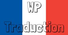 WP Traduction Vos thèmes & extensions WordPress désormais en français!